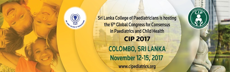 CIP 2017- The 6th Global Congress for Consensus in Pediatrics and Child Health, November 12-15, 2017, Sri Lanka