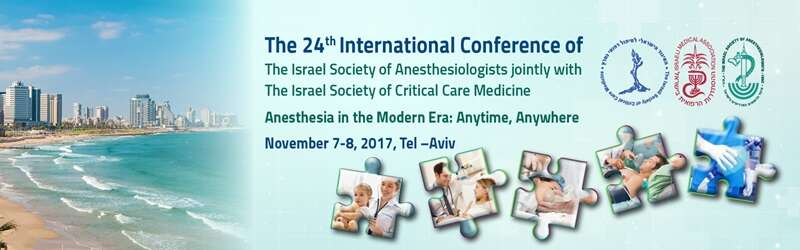 ICISA 2017 – The 24th International Conference of the Israeli Society of Anesthesiologists held jointly with the Israeli Society of Critical Care Medicine