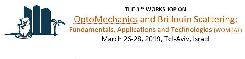 THE 3RD WORKSHOP ON OptoMechanics and Brillouin Scattering:  Fundamentals, Applications and Technologies (WOMBAT)